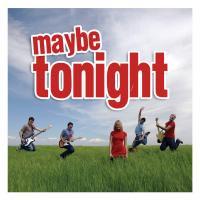 MAYBE TONIGHT