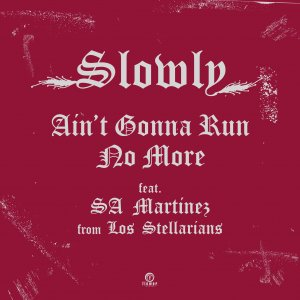 「好評発売中」Ain't Gonna Run No More feat. SA Martinez / Slowly